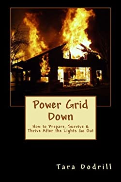 Power Grid Down: Prepare, Survive, and Thrive After The Lights Go Out