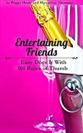 Entertaining Friends: Easy Does It with 101 Rules of Thumb 22667226