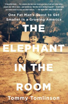 The Elephant in the Room: One Fat Man's Quest to Get Smaller in a Growing America