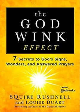 The Godwink Effect: 7 Secrets to God's Signs, Wonders, and Answered Prayers (The Godwink Series)
