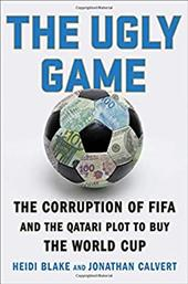 The Ugly Game: The Corruption of FIFA and the Qatari Plot to Buy the World Cup 22739416