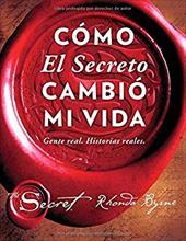 Cmo El Secreto cambi mi vida (How The Secret Changed My Life Spanish edition): Gente real. Historias reales. (Atria Espanol) 23483771