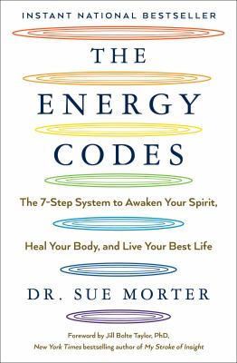 The Energy Codes: The 7-Step System to Awaken Your Spirit, Heal Your Body, and Live Your Best Life