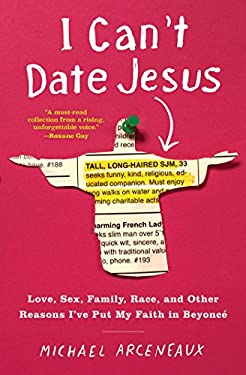 I Can't Date Jesus: Love, Sex, Family, Race, and Other Reasons I've Put My Faith in Beyonc