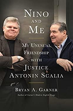Nino and Me: My Unusual Friendship with Justice Antonin Scalia