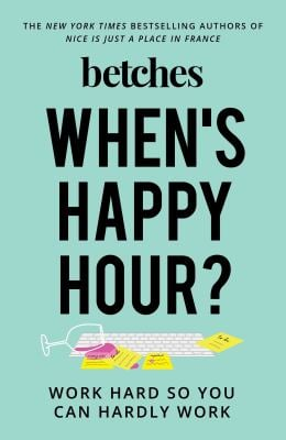 When's Happy Hour?: Work Hard So You Can Hardly Work
