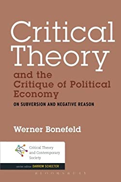 Critical Theory and the Critique of Political Economy: On Subversion and Negative Reason (Critical Theory and Contemporary Society)