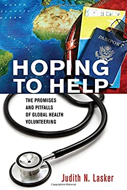 Hoping to Help: The Promises and Pitfalls of Global Health Volunteering (The Culture and Politics of Health Care Work)