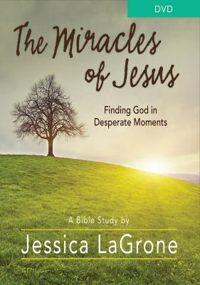The Miracles of Jesus - Women's Bible Study DVD: Finding God in Desperate Moments