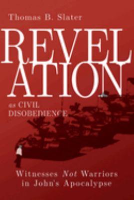 Revelation as Civil Disobedience: Witnesses Not Warriors in John's Apocalypse