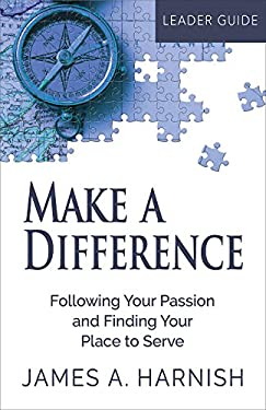 Make a Difference Leader Guide: Following Your Passion and Finding Your Place to Serve
