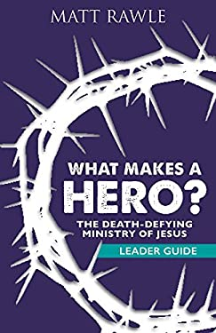 What Makes a Hero? Leader Guide: The Death-Defying Ministry of Jesus