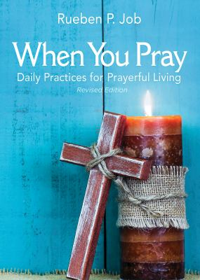 When You Pray Revised Edition: Daily Practices for Prayerful Living