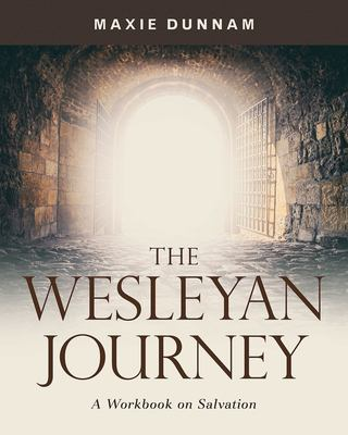 The Wesleyan Journey: A Workbook on Salvation
