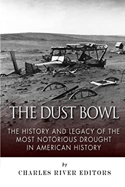 The Dust Bowl: The History and Legacy of the Most Notorious Drought in American History