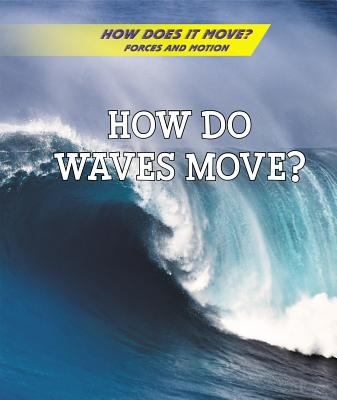 How Do Waves Move? (How Does It Move? Forces and Motion)