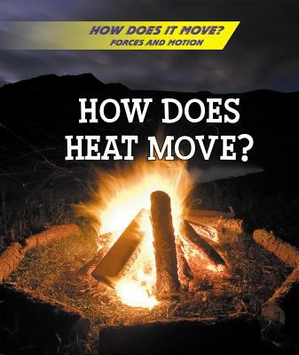 How Does Heat Move? (How Does It Move? Forces and Motion)