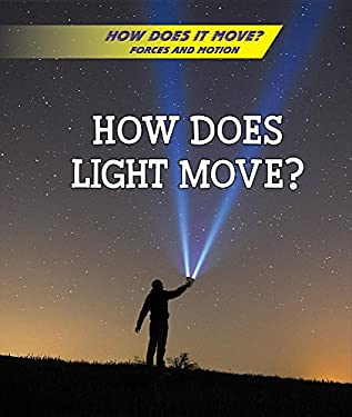 How Does Light Move? (How Does It Move? Forces and Motion)