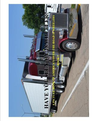 Have You Seen My 18 Wheeler? : A Picture Book of America's over-The-Road 18 Wheelers