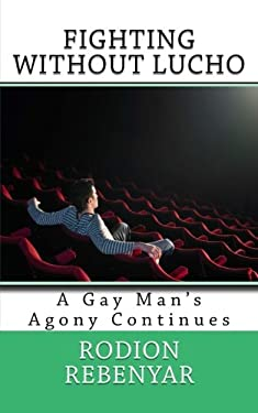 Fighting Without Lucho: A Gay Man's Agony Continues (The Lucho Trilogy) (Volume 2)