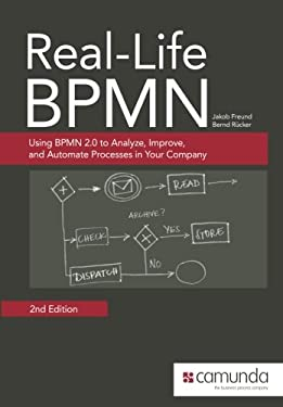 Real-Life BPMN: Using BPMN 2.0 to Analyze, Improve, and Automate Processes in Your Company - Freund, Jakob, Rcker, Bernd