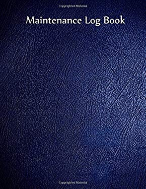 """Maintenance Log Book: Blue Cover, 110 pages, 8.5"""" X 11"""""""