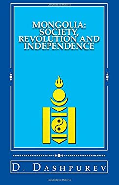 MONGOLIA: Society, Revolution and Independence
