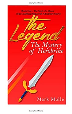 The Legend: The Mystery of Herobrine, Book One: The Start of a Quest (The Unofficial Minecraft Adventure Story) (Volume 1)