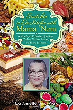 Switchin in Da Kitchin with Mama 'Nem: A Wonderful Collection of Recipes, Cooking Notions, Health, and Home Solutions