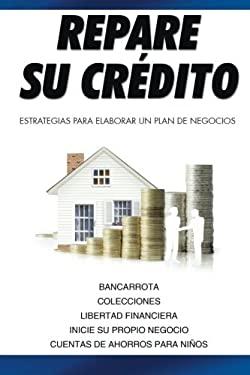 Repare su crdito: Estrategias Para Elaborar Un Plan De Negocios (Spanish Edition)