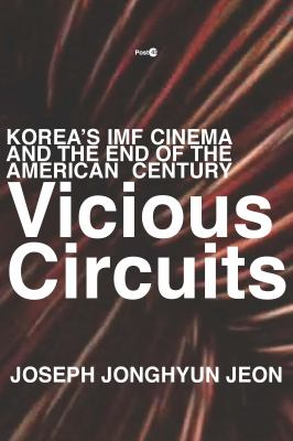 Vicious Circuits: Koreas IMF Cinema and the End of the American Century (Post*45)