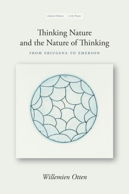 Thinking Nature and the Nature of Thinking: From Eriugena to Emerson (Cultural Memory in the Present)