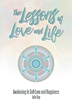 The Lessons of Love and Life: Awakening to Self-Love and Happiness
