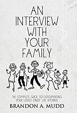 An Interview with Your Family: The Complete Guide to Documenting Your Loved Ones' Life Stories