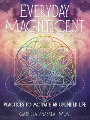 Everyday Magnificent: Practices to Activate an Unlimited Life