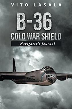 B-36 Cold War Shield: Navigator's Journal