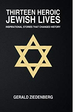 Thirteen Heroic Jewish Lives: Inspirational Stories That Changed History
