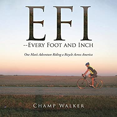 EFI-- Every Foot and Inch: One Mans Adventure Riding a Bicycle Across America