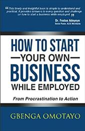 How to Start Your Own Business While Employed: From Procrastination to Action 23716371