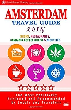 Amsterdam Travel Guide 2015: Shops, Restaurants, Cannabis Coffee Shops, Attractions & Nightlife in Amsterdam (City Travel Guide 2015)
