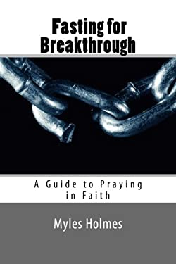 Fasting for Breakthrough: A Guide to Praying in Faith