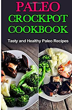 Paleo Crock-Pot Cook-Book: Easy, Healthy and Tasty Recipes (Diet & Nutrition, Health and Healing, Weight Loss, crockpot paleo, paleo smoothie recipes,
