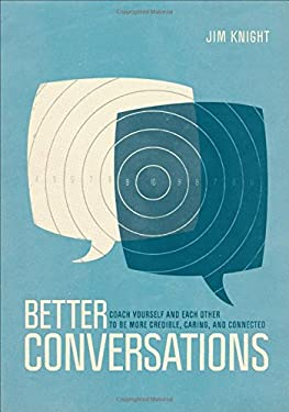 Better Conversations: Coaching Ourselves and Each Other to Be More Credible, Caring, and Connected