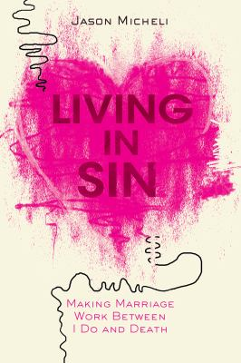 Living in Sin: Making Marriage Work between I Do and Death