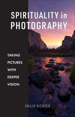 Spirituality in Photography: Taking Pictures with Deeper Vision