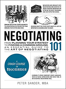 Negotiating 101: From Planning Your Strategy to Finding a Common Ground, an Essential Guide to the Art of Negotiating (Adams 101)