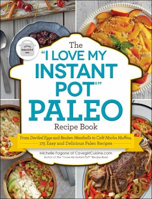 """The I Love My Instant Pot Paleo Recipe Book: From Deviled Eggs and Reuben Meatballs to Caf Mocha Muffins, 175 Easy and Delicious Paleo Recipes (""""I Lov"""
