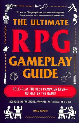 The Ultimate RPG Gameplay Guide: Role-Play the Best Campaign EverNo Matter the Game! (The Ultimate RPG Guide Series)