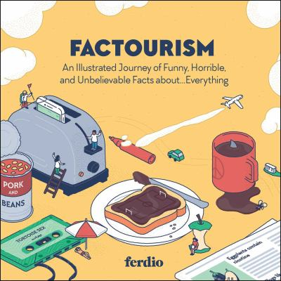 Factourism: An Illustrated Journey of Funny, Horrible, and Unbelievable Facts aboutEverything