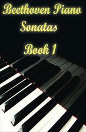 Beethoven Piano Sonatas Book 1: Piano Sheet Music by Ludwig Van Beethoven (Beethoven Sonatas Music Books) (Volume 1)